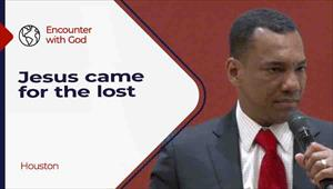 Encounter with God - 03/28/21 -  Houston - Jesus came for the lost