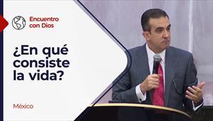 Encuentro con Dios - 18/04/21 -  México - ¿En qué consiste la vida?