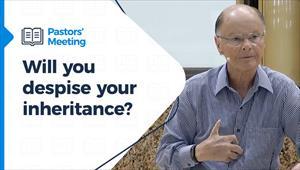 Pastors' Meeting - 29/04/21 - Will you despise your inheritance?