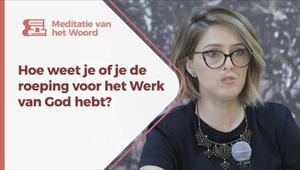 Meditatie van het Woord - Hoe weet je of je de roeping voor het Werk van God hebt? - Nederland