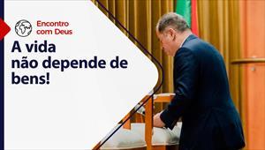 Encontro com Deus - 02/05/21 - Portugal - A vida não depende de bens!