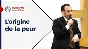 Rencontre avec Dieu - 09/05/21 - France - L'origine de la peur