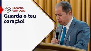 Guarda o teu coração! - Encontro com Deus - 09/05/21 - Portugal