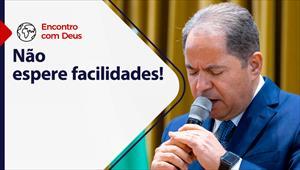 Encontro com Deus - 16/05/21 - Portugal - Não espere facilidades!