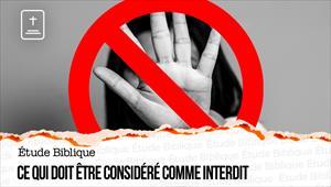 Étude Biblique - 30/05/21 - France - Ce qui doit être considéré comme interdit