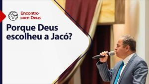 Encontro com Deus - 23/05/21 - Portugal - Porque Deus escolheu a Jacó?