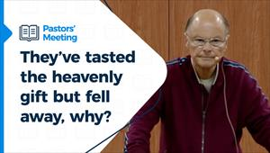 Pastors' Meeting - 03/06/21 - They've tasted the heavenly gift but fell away, why?