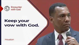 Encounter with God - 06/06/21 - Houston - Keep your vow with God