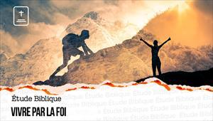Étude Biblique - 13/06/21 - France - Vivre par la foi