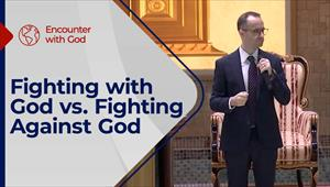 Encounter with God - 20/06/21 - England - Fighting with God VS Fighting Against God