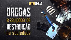 Entrelinhas - 04/07/21 - Drogas e seu poder de destruição na sociedade