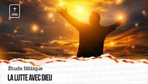 Étude Biblique - 20/06/21 - France - La lutte avec Dieu