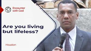 Encounter with God - 07/04/21 - Houston - Are you living but lifeless?