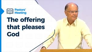 Pastors' Meeting - 15/07/21 - The offering that pleases God