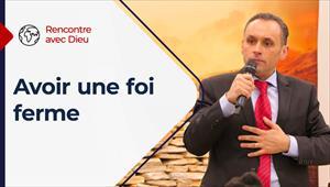 Rencontre avec Dieu - 18/07/21 - France - Avoir une foi ferme