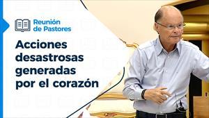 Reunión de Pastores - 29/07/21 - Acciones desastrosas generadas por el corazón