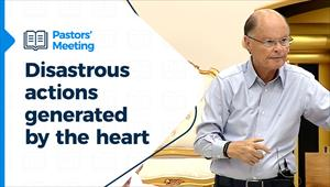 Pastors' Meeting - 29/07/21 - Disastrous actions generated by the heart