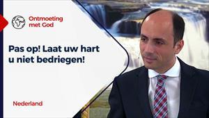 Ontmoeting met God - 01/08/21 - Nederland - Pas op! Laat uw hart u niet bedriegen!