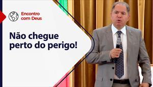 Encontro com Deus - 01/08/21 - Portugal - Não chegue perto do perigo!
