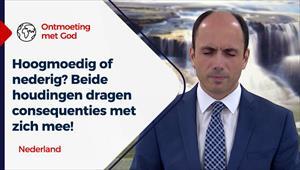 Ontmoeting met God - 08/08/21 - Nederland - Hoogmoedig of nederig? Beide houdingen dragen consequenties met zich mee!