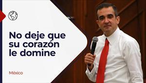 Encuentro con Dios - 08/08/21 - México - No deje que su corazón le domine