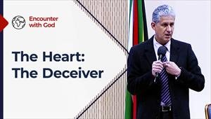 Encounter with God - 01/08/21 -  South Africa - The Heart: The deceiver