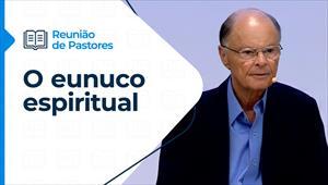 Reunião de pastores - 19/08/21 - O eunuco espiritual