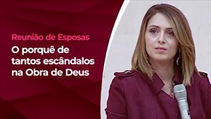 Reunião de Esposas - 19/08/21 - O porquê de tantos escândalos na Obra de Deus