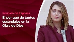 Reunión de esposas - 18/08/21 - El por qué de tantos escándalos en la Obra de Dios