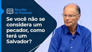 Reunião de pastores - 26/08/21 - Se você não se considera um pecador, como terá um Salvador?