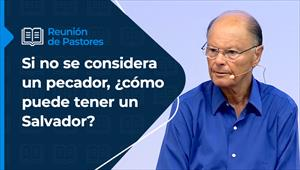 Reunión de pastores - 26/08/21 - Si no se considera un pecador, ¿cómo puede tener un Salvador?