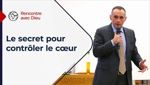 Rencontre avec Dieu - 22/08/21 - France - Le secret pour contrôler le cœur