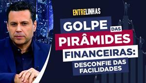 Entrelinhas - 29/08/21 - Golpe das pirâmides financeiras: desconfie das facilidades