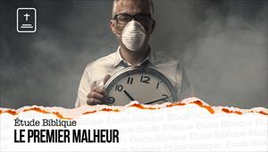 Étude Biblique - 29/08/21 - France - Le premier malheur