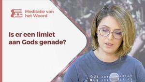 Meditatie van het Woord - 06/09/21 - Nederland - Is er een limiet aan Gods genade?