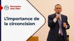 Rencontre avec Dieu - 05/09/21 - France - L'importance de la circoncision