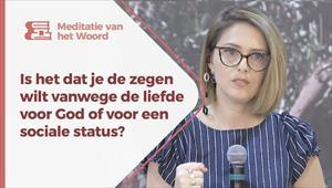 Meditatie van het Woord - 21/09/21 - Nederland -Is het dat je de zegen wilt vanwege de liefde voor God of voor een sociale status?