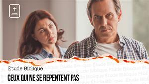 Étude Biblique - 19/09/21 - France - Ceux qui ne se repentent pas