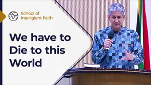 School of Intelligent Faith - 08/09/21 - South Africa - We have to die to this world