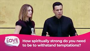 The love School - USA - 09/10/21 - How spiritually strong do you need to be to withstand temptations?