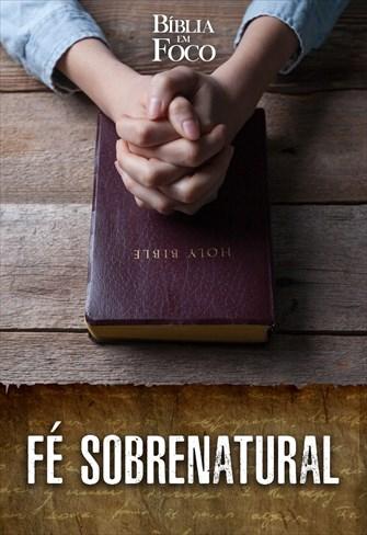 Bíblia em foco - Fé sobrenatural
