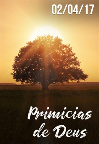 Primícias de Deus - 02/04/2017
