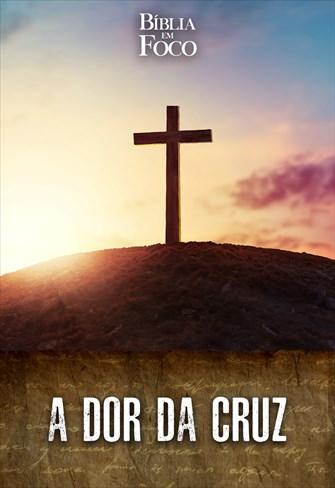 Bíblia em foco - A dor da cruz