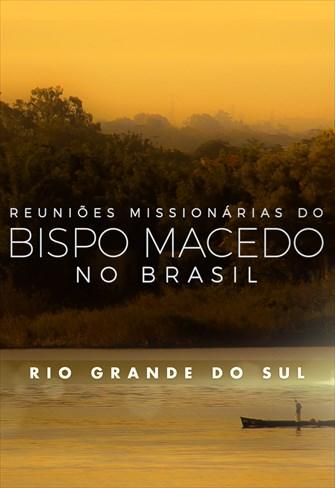 Reuniões Missionárias do Bispo Macedo - Rio Grande do Sul