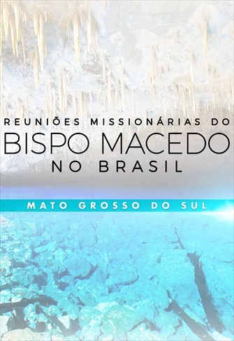 Reuniões Missionárias do Bispo Macedo - Mato Grosso do Sul