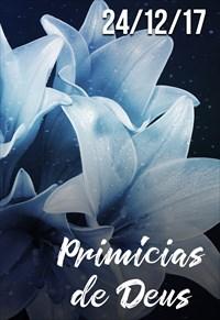 Primícias de Deus - 24/12/17