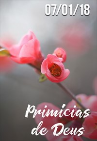 Primícias de Deus - 07/01/2018
