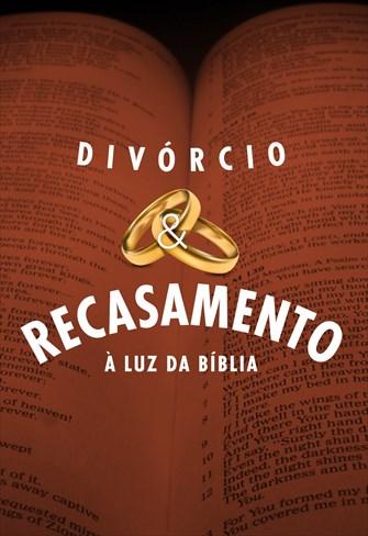 Divórcio e Recasamento à Luz da Bíblia - Volume Único