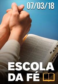Escola da fé - 07/03/18