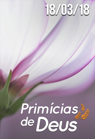 Primícias de Deus - 18/03/18